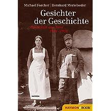 Gesichter der Geschichte: Schicksale aus Tirol 1914?1918 E-BOOK