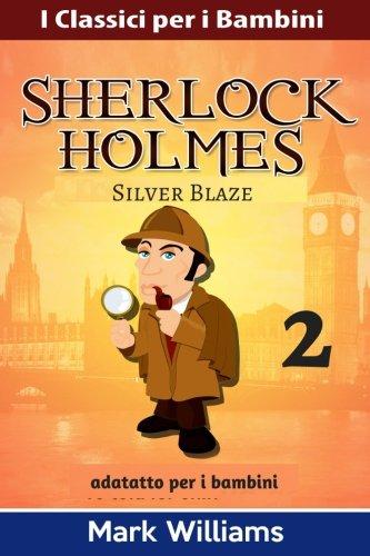 Sherlock Holmes Adattato Per I Bambini: Silver Blaze: Volume 2