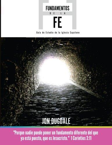 FUNDAMENTOS DE LA FE Guia de Estudio de la lglesia Capstone