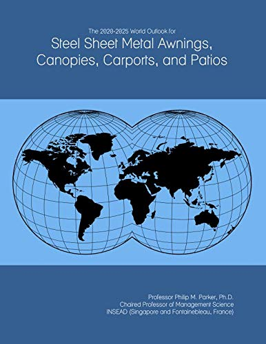 The 2020-2025 World Outlook for Steel Sheet Metal Awnings, Canopies, Carports, and Patios