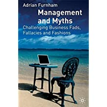 Management and Myths: Challenging business fads, fallacies and fashions: Challenging the Fads, Fallacies and Fashions