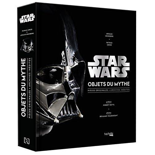 Star Wars, Objets du mythe: Pièces originales , archives inédites. La saga révélée par ses objets cultes.