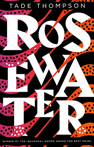 Rosewater: Book 1 of the Wormwood Trilogy, Winner of the Nommo Award for Best Novel by [Thompson, Tade]