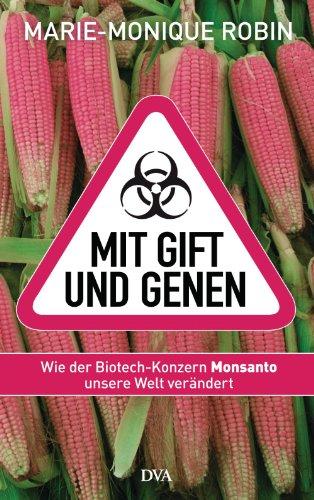 mit-gift-und-genen-wie-der-biotech-konzern-monsanto-unsere-welt-verandert
