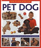 How to Look After Your Pet Dog: A Practical Guide to Caring for Your Pet. in Step-by-step Photographs