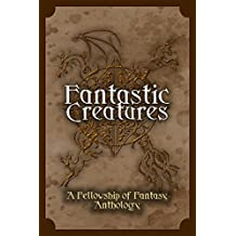 Fantastic Creatures: A Fellowship of Fantasy Anthology (English Edition)