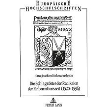 Die Schlagwörter der Radikalen der Reformationszeit (1520-1536): Spuren utopischen Bewußtseins (Europäische Hochschulschriften / European University ... / Série 1: Langue et littérature allemandes)
