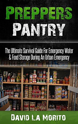 Preppers Pantry: The Ultimate Survival Guide For Emergency Water & Food Storage During An Urban Emergency (Urban Survival Pantry, Canning And Preserving. Meals, Survival Guide) (English Edition)