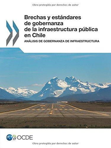 Brechas y estándares de gobernanza de la infraestructura pública en Chile: Análisis de Gobernanza de Infraestructura: Volume 2017