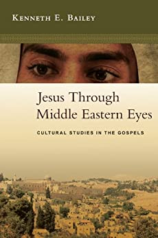 Jesus Through Middle Eastern Eyes: Cultural Studies in the Gospels by [Bailey, Kenneth E.]