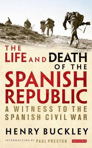 The Life and Death of the Spanish Republic: A Witness to the Spanish Civil War por Henry Buckley