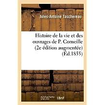 Histoire de La Vie Et Des Ouvrages de P. Corneille (2e Edition Augmentee) (Litterature)