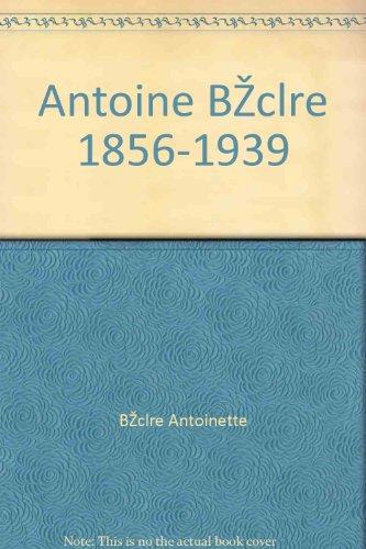 Antoine Béclère 1856-1939. Pionnier en endocrinologie. L'un des fondateurs de la virologie et de l'immunologie. Fondateur de la radiologie française.