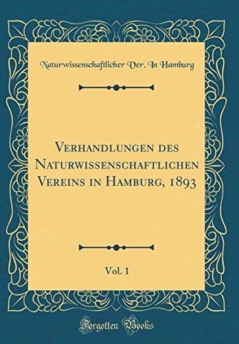 Verhandlungen des Naturwissenschaftlichen Vereins in Hamburg, 1893, Vol. 1 (Classic Reprint)