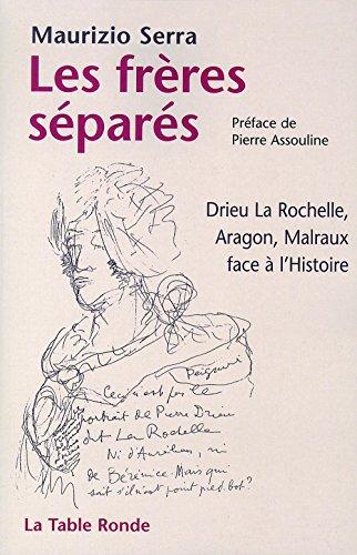 Les frères séparés: Drieu la Rochelle, Aragon, Malraux face à l'Histoire par Maurizio Serra