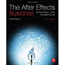 The After Effects Illusionist: All the Effects in One Complete Guide