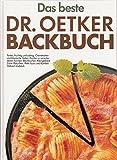 Das beste Dr. Oetker Backbuch : Torten, fruchtig und sahnig. Cremetorten und klassische Torten. Kuchen in verschiedenen Formen. Blechkuchen. Kleingebäck. Zarte Plätzchen. Petits fours und Konfekt. Vollwert-Gebäck.