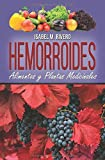 HEMORROIDES. Alimentos y Plantas Medicinales: Conoce TODO sobre las hemorroides, y aprende cómo tratarlas con la alimentación, con zumos y con las plantas medicinales más efectivas