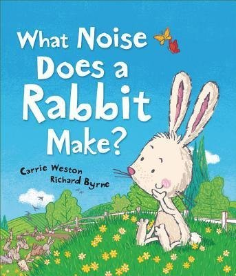 [{ What Noise Does a Rabbit Make? By Weston, Carrie ( Author ) Sep - 01- 2013 ( Hardcover ) } ]