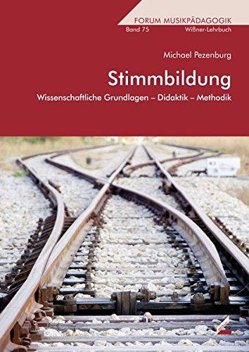 Stimmbildung: Wissenschaftliche Grundlagen - Didaktik - Methodik (Forum Musikpädagogik)