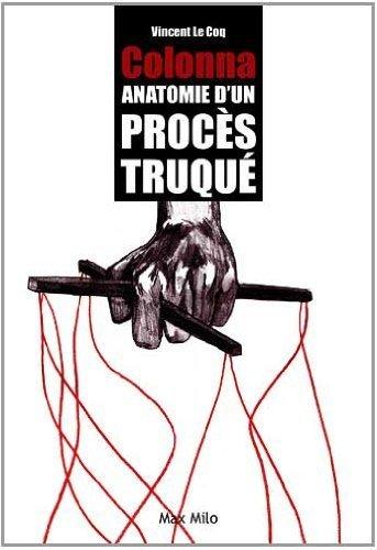 Colonna - anatomie d'un procès truqué de Vincent Le Coq (22 avril 2011) Broché