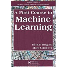 A First Course in Machine Learning (Chapman & Hall/Crc Machine Learning & Pattern Recognition)