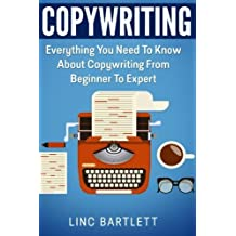 Copywriting: Everything You Need To Know About Copywriting From Beginner To Expert