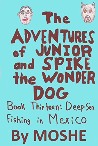 The Adventures of Junior and Spike the Wonder Dog. Book 13: Deep Sea Fishing in Mexico (English Edition) (Dog Snapper)