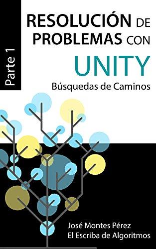 Resolución de Problemas con Unity - Parte 1: Búsquedas de Caminos (El Escriba de Algoritmos nº 10)