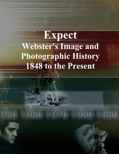 Expect: Webster's Image and Photographic History, 1848 to the Present