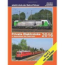 elektrolok.de Bahnführer 2016 Teil 2: Private Elektroloks 2016 in Deutschland und Österreich (Baureihe 187 bis 37500)