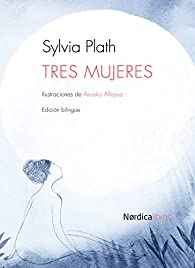 Tres mujeres par Sylvia Plath