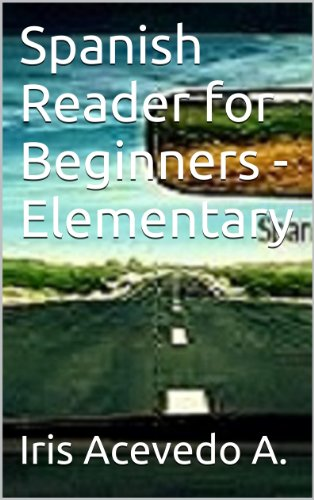 Spanish Reader for Beginners - Elementary: A Dual Spanish Reader (Spanish Reader for Beginners, Intermediate & Advanced Students nº 1) por Iris Acevedo A.