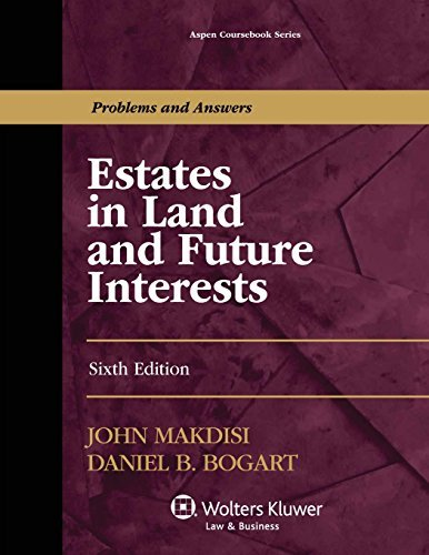 Estates in Land and Future Interests, Sixth Edition (Aspen Coursebook) by John Makdisi (2013-12-18)