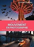 Les secrets du mouvement en photographie - Filé dynamique - Vitesses lentes - Pose longue - Zooming