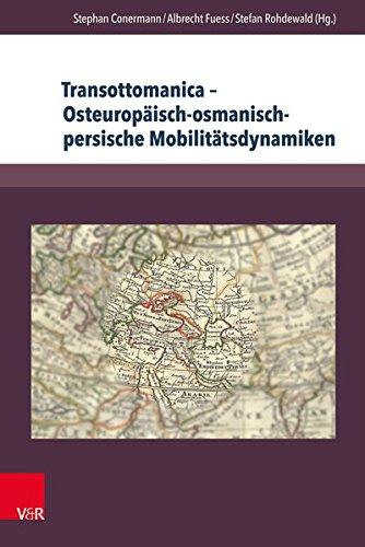 Transottomanica – Osteuropäisch-osmanisch-persische Mobilitätsdynamiken: Perspektiven und Forschungsstand
