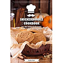 Snickerdoodle Cookbook: Very Best Snickerdoodle Cookie Recipes to Share with The Family (English Edition)