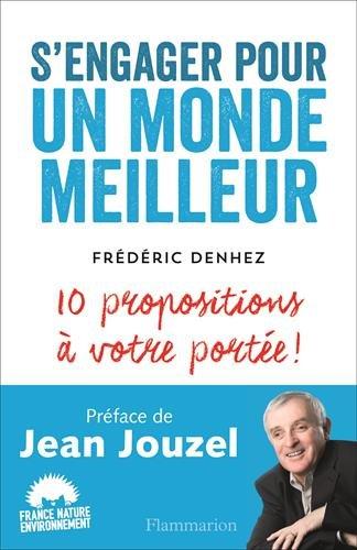 S'engager pour un monde meilleur - 10 propositions à votre portée par Frédéric Denhez