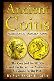Ancient Coins: Newbie Guide To Ancient Coins: Learn How To Purchase Ancients and Sell Online For Big Profit