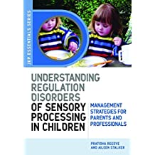 Understanding Regulation Disorders of Sensory Processing in Children: Management Strategies for Parents and Professionals (JKP Essentials) (English Edition)