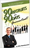 90 Recruits in 90 Days - Guaranteed: Learn proven techniques that will improve your multi level marketing recruiting skills. (English Edition)