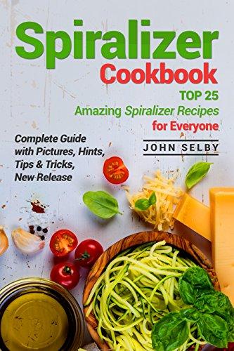 Spiralizer Cookbook: TOP 25 Amazing Spiralizer Recipes for Everyone: (Spiralizer Recipe Book, Spiralizer Vegetable Cookbook, Spiralizer Recipes Clean Eating, ... & Easy Spiralizer Recipes) (English Edition)