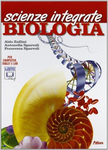 Scienze integrate. Biologia. Per le Scuole superiori. Con espansione online