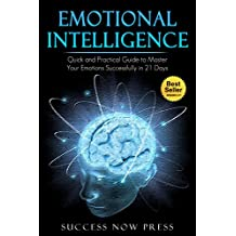 Emotional Intelligence: Quick and Practical Guide to Master Your Emotions Successfully in 21 Days (Emotional Intelligence,emotional intelligence books,emotional ... for leader, success) (English Edition)
