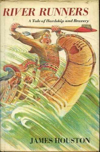 River Runners: A Tale of Hardship and Bravery by James A. Houston (1979-10-01)