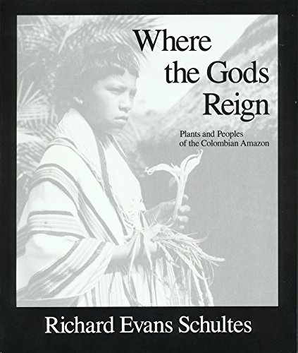 Where the Gods Reign: Plants and People of the Columbian Amazon