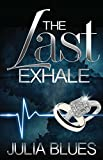 The Last Exhale: A Novel (Zane Presents) by Julia Blues (2014-06-24)