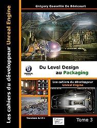 Les Cahiers d'Unreal Engine Tome 3: du Level Design au Packaging