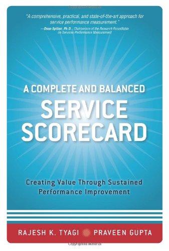 A Complete and Balanced Service Scorecard: Creating Value Through Sustained Performance Improvement por Rajesh K. Tyagi