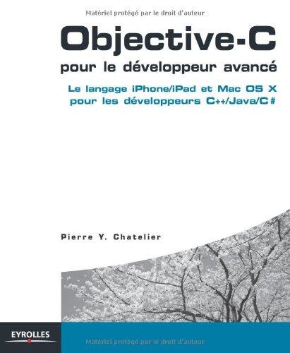 Objective-C pour le développeur avancé : Le langage iPhone/iPad et Mac OS X pour les développeurs C++/Java/C# par Pierre Y. Chatelier
